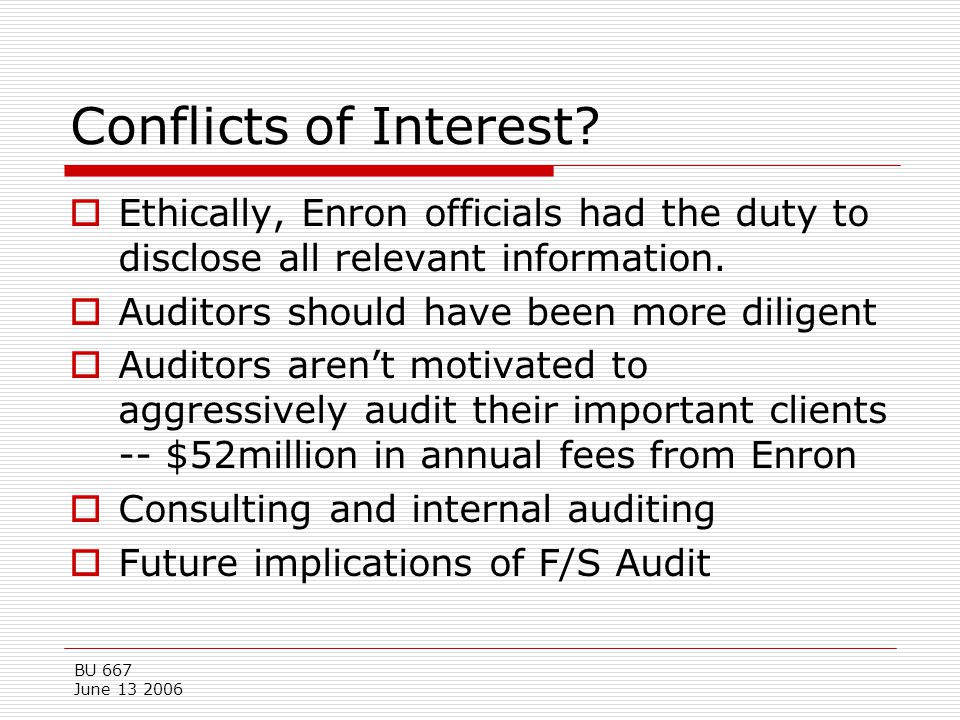Conflicts of Interest Ethically, Enron officials had the duty to disclose all relevant information.