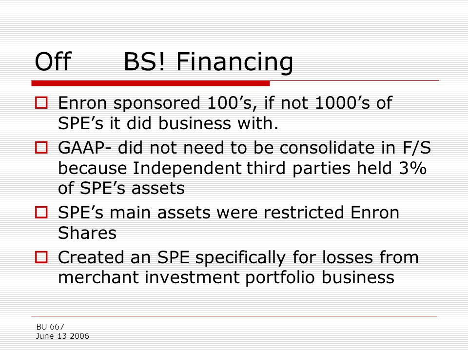 Off BS! Financing Enron sponsored 100's, if not 1000's of SPE's it did business with.