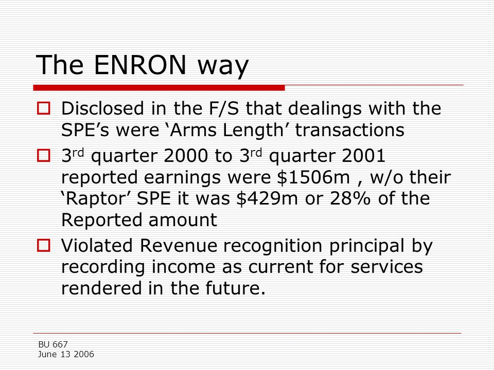 The ENRON way Disclosed in the F/S that dealings with the SPE's were 'Arms Length' transactions.