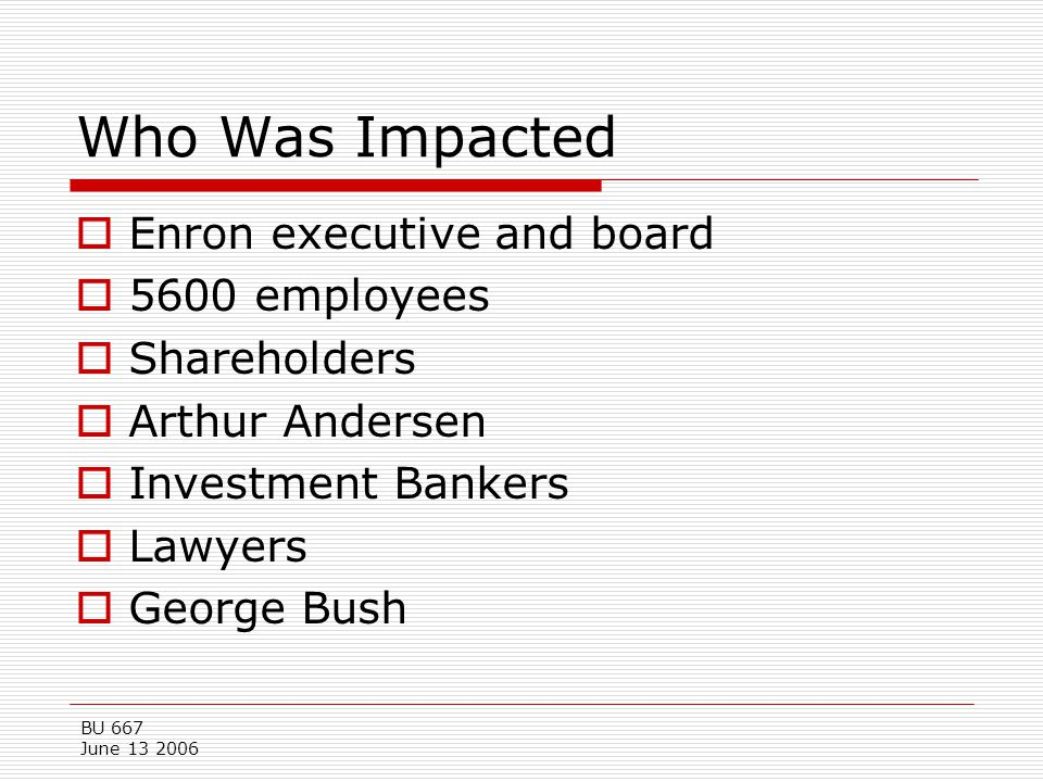 Who Was Impacted Enron executive and board 5600 employees Shareholders