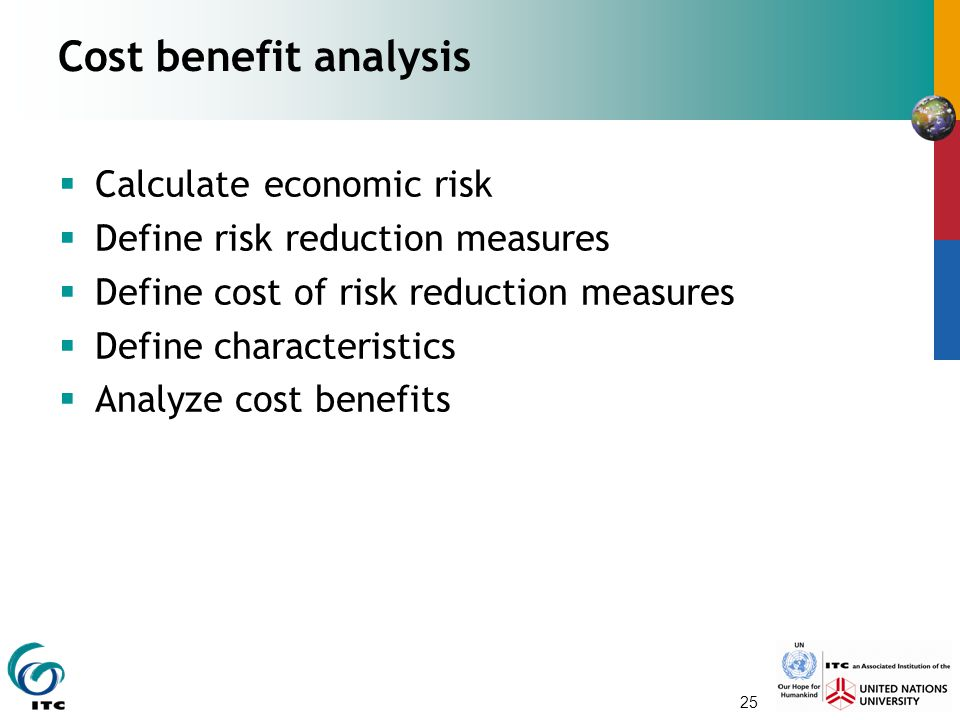 Cost benefit analysis Calculate economic risk
