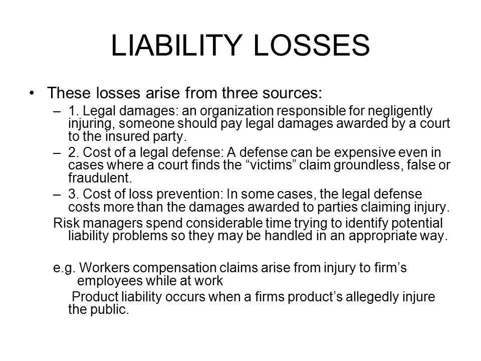 LIABILITY LOSSES These losses arise from three sources: