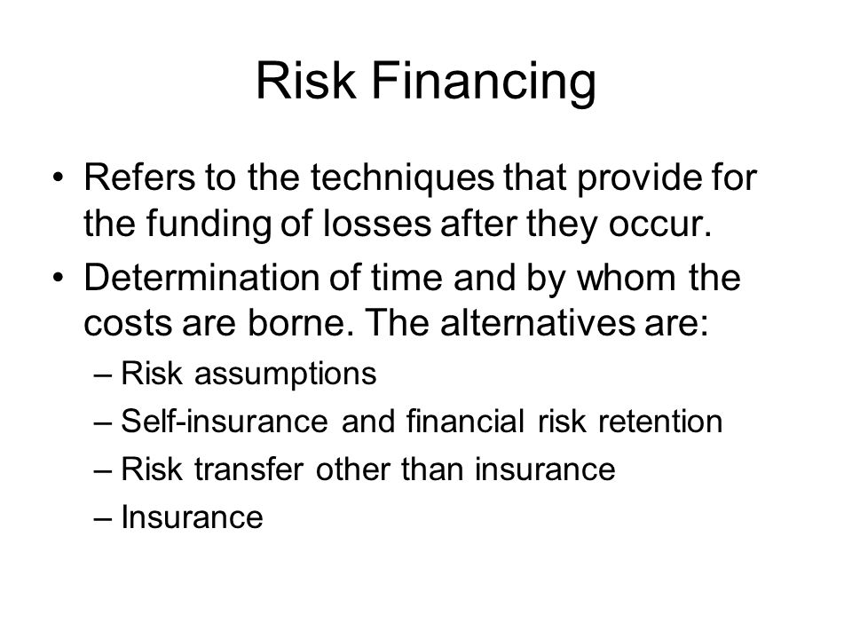Risk Financing Refers to the techniques that provide for the funding of losses after they occur.