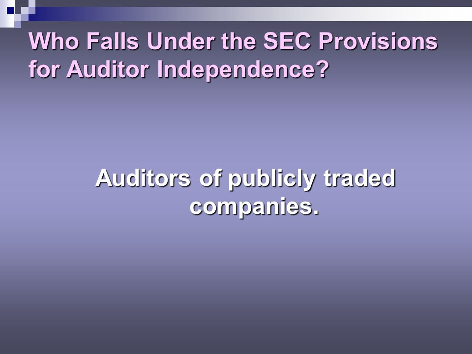 Who Falls Under the SEC Provisions for Auditor Independence