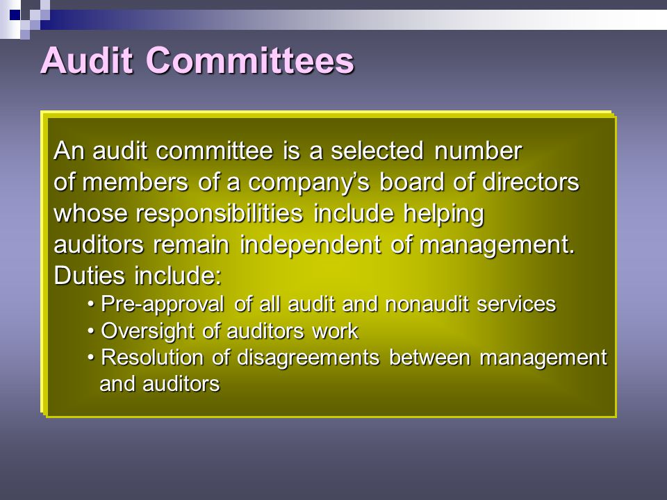 Audit Committees An audit committee is a selected number