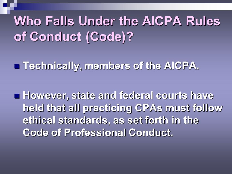 Who Falls Under the AICPA Rules of Conduct (Code)