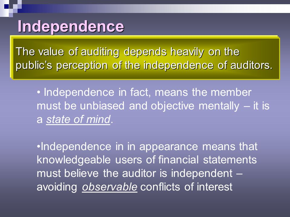 Independence The value of auditing depends heavily on the