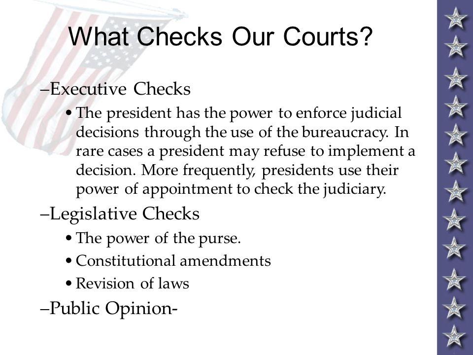 What Checks Our Courts Executive Checks Legislative Checks