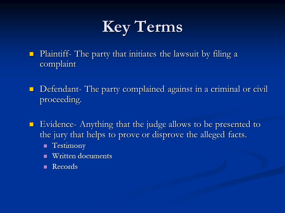 Key Terms Plaintiff- The party that initiates the lawsuit by filing a complaint.