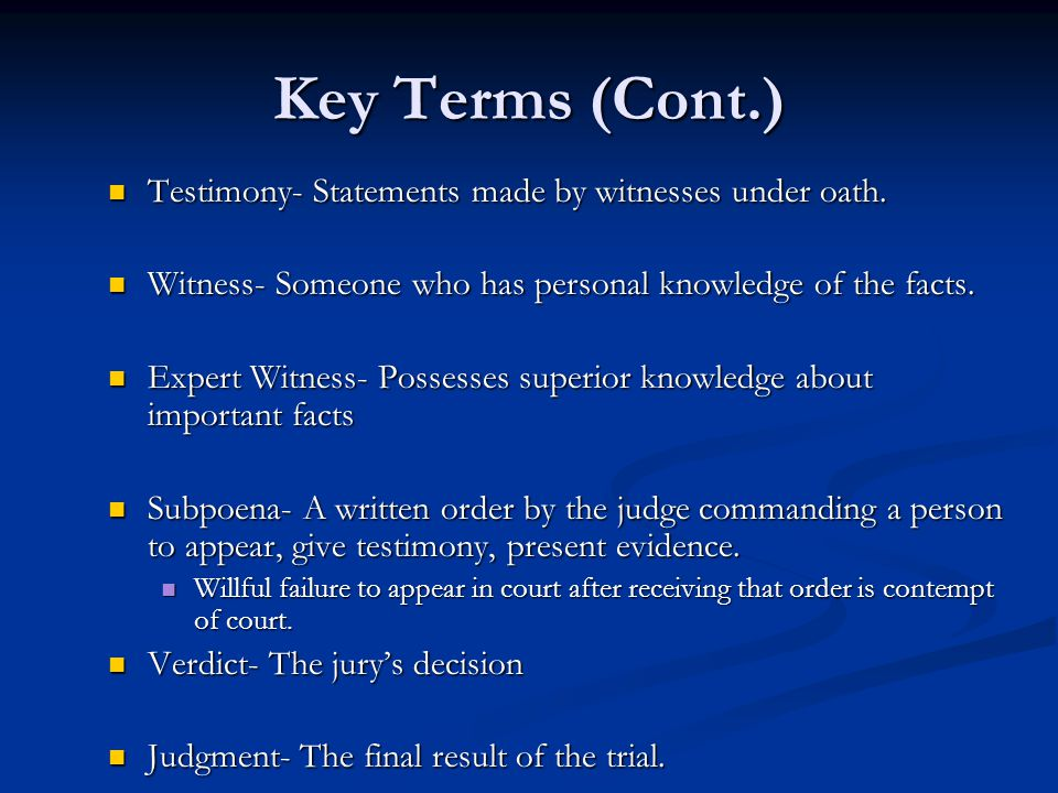 Key Terms (Cont.) Testimony- Statements made by witnesses under oath.
