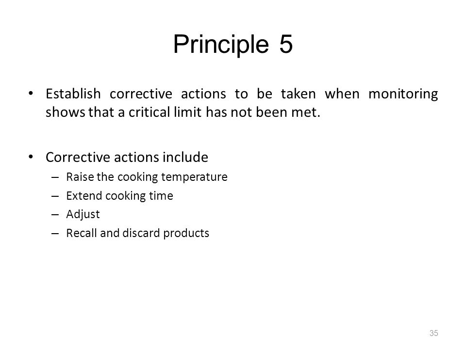 Principle 5 Establish corrective actions to be taken when monitoring shows that a critical limit has not been met.