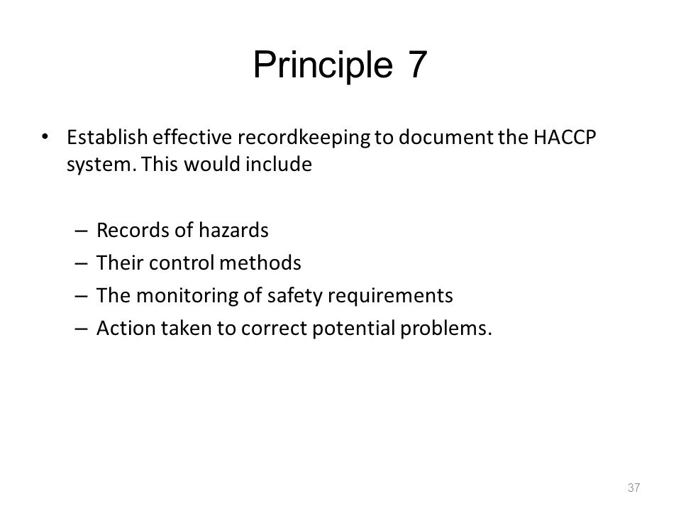 Principle 7 Establish effective recordkeeping to document the HACCP system. This would include. Records of hazards.