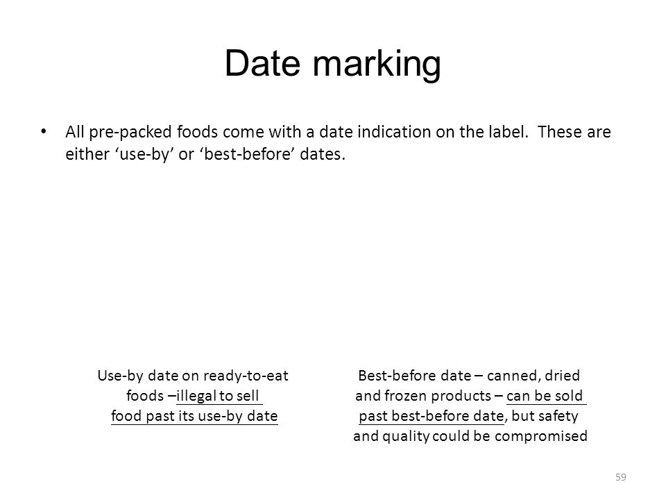 Date marking All pre-packed foods come with a date indication on the label. These are either 'use-by' or 'best-before' dates.