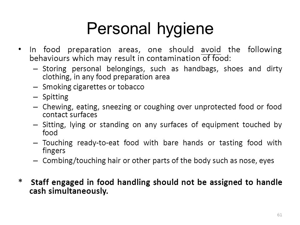 Personal hygiene In food preparation areas, one should avoid the following behaviours which may result in contamination of food: