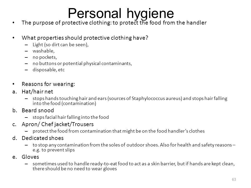 Personal hygiene The purpose of protective clothing: to protect the food from the handler. What properties should protective clothing have