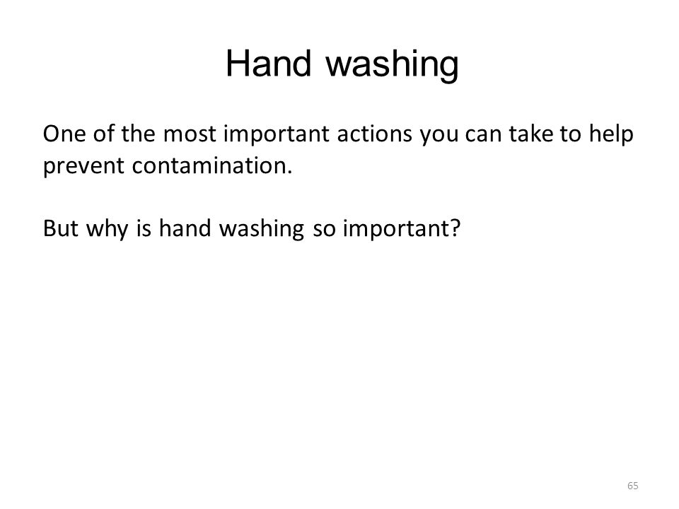 Hand washing One of the most important actions you can take to help