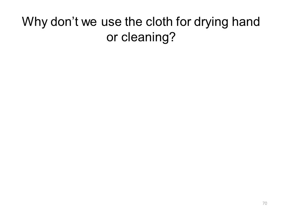 Why don't we use the cloth for drying hand or cleaning
