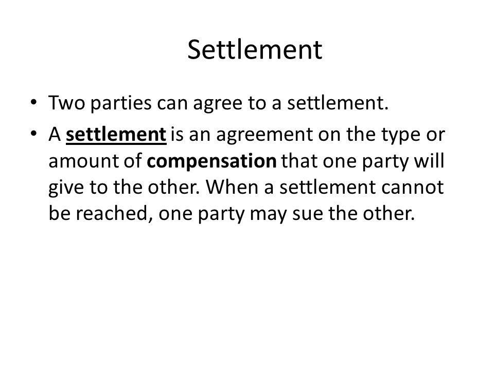 Settlement Two parties can agree to a settlement.
