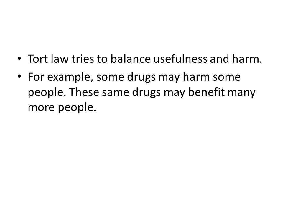 Tort law tries to balance usefulness and harm.