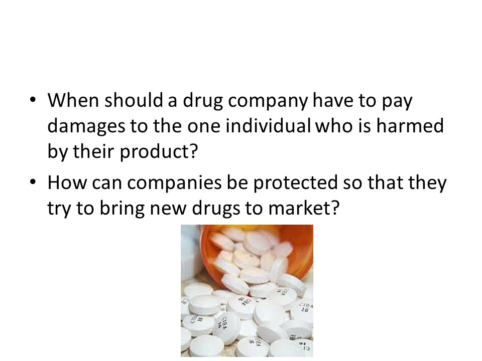 When should a drug company have to pay damages to the one individual who is harmed by their product