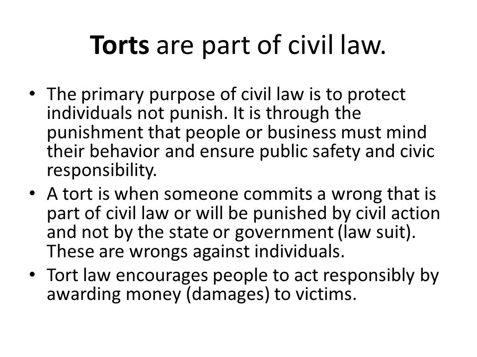 Torts are part of civil law.