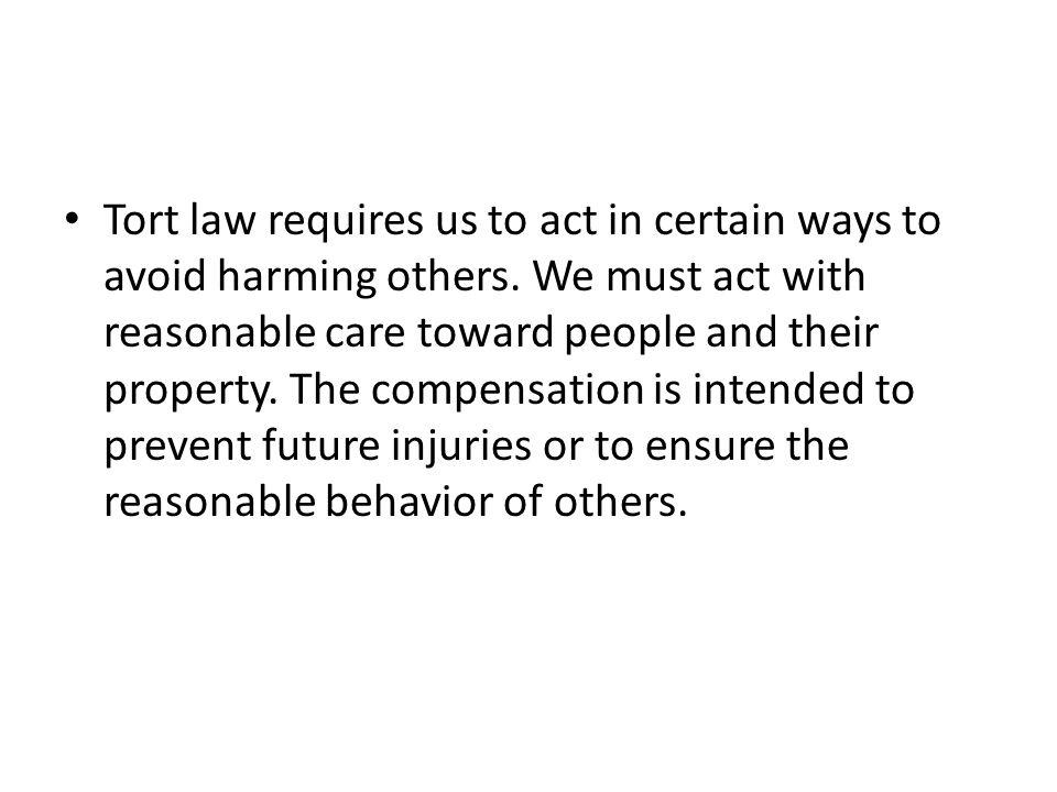 Tort law requires us to act in certain ways to avoid harming others