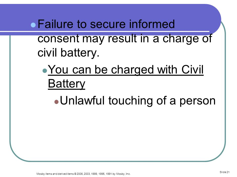 Failure to secure informed consent may result in a charge of civil battery.