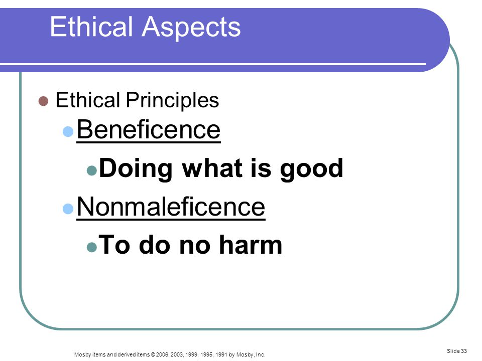 Ethical Aspects Beneficence Doing what is good Nonmaleficence