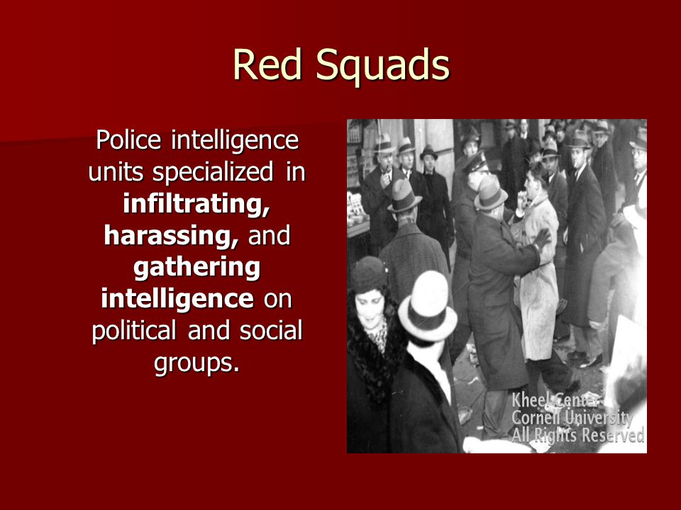 Red Squads Police intelligence units specialized in infiltrating, harassing, and gathering intelligence on political and social groups.