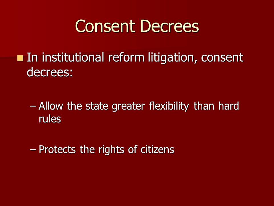 Consent Decrees In institutional reform litigation, consent decrees: