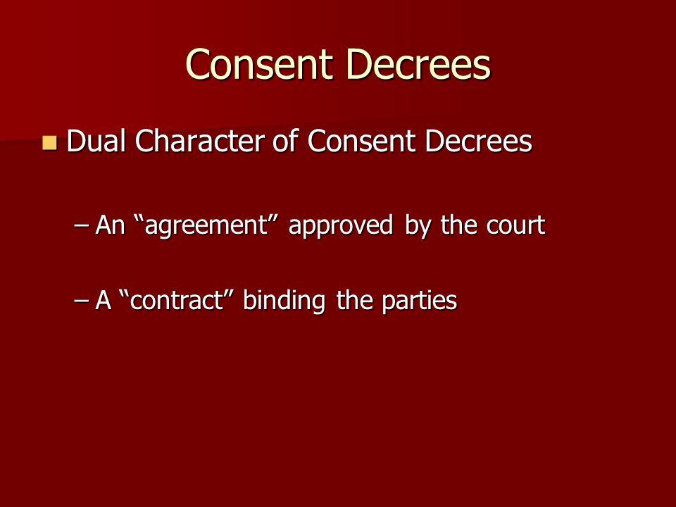 Consent Decrees Dual Character of Consent Decrees