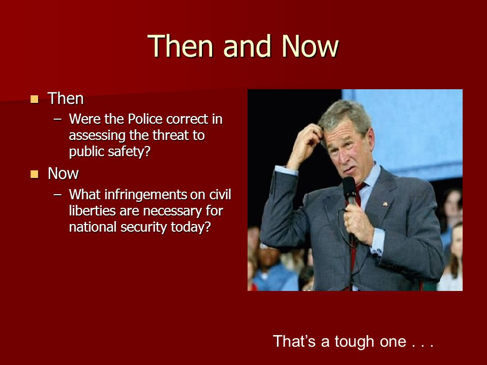 Then and Now Then Now That's a tough one . . .