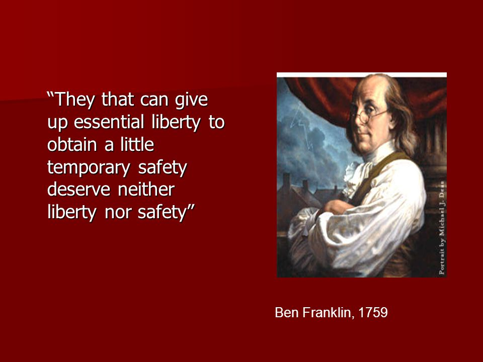 They that can give up essential liberty to obtain a little temporary safety deserve neither liberty nor safety