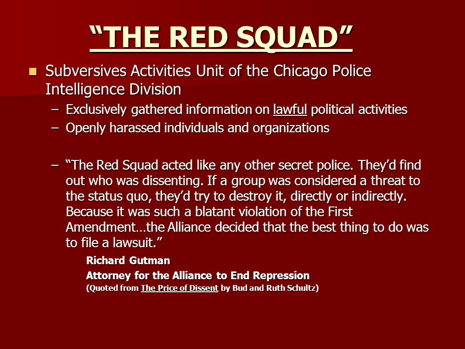 THE RED SQUAD Subversives Activities Unit of the Chicago Police Intelligence Division.
