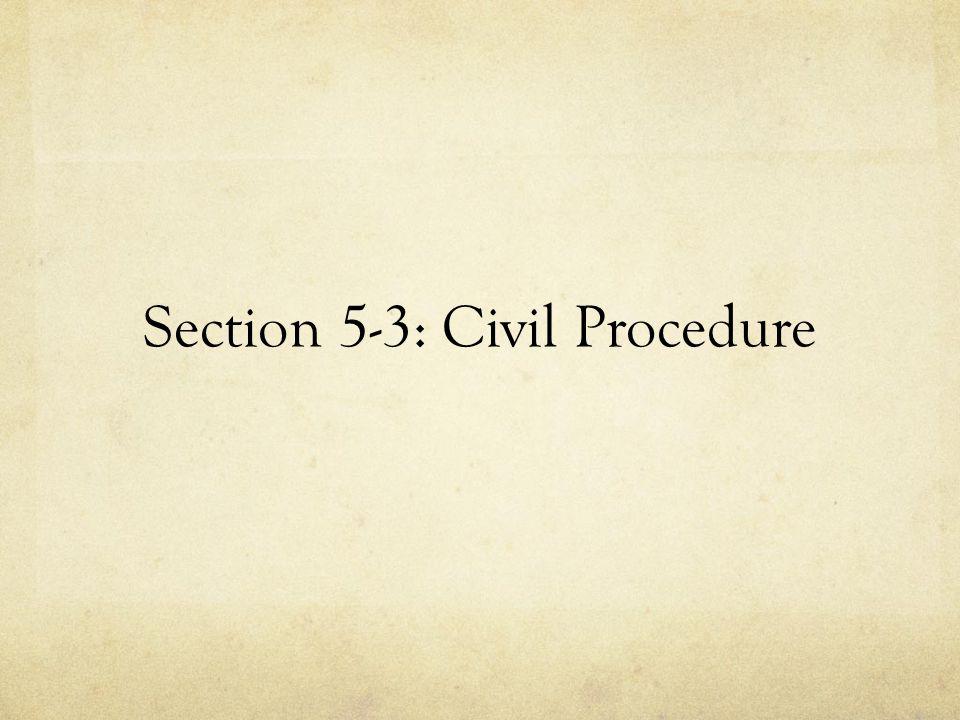 Section 5-3: Civil Procedure