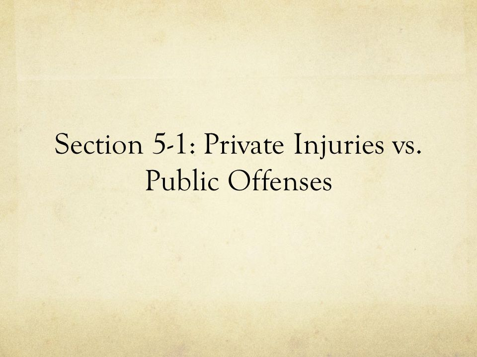 Section 5-1: Private Injuries vs. Public Offenses