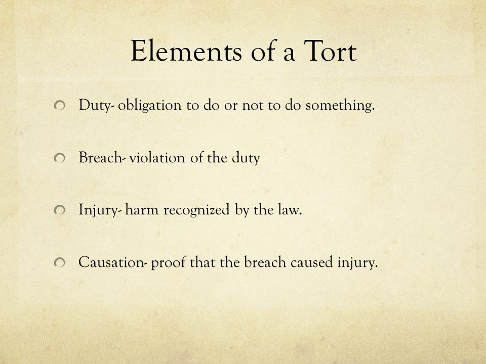 Elements of a Tort Duty- obligation to do or not to do something.