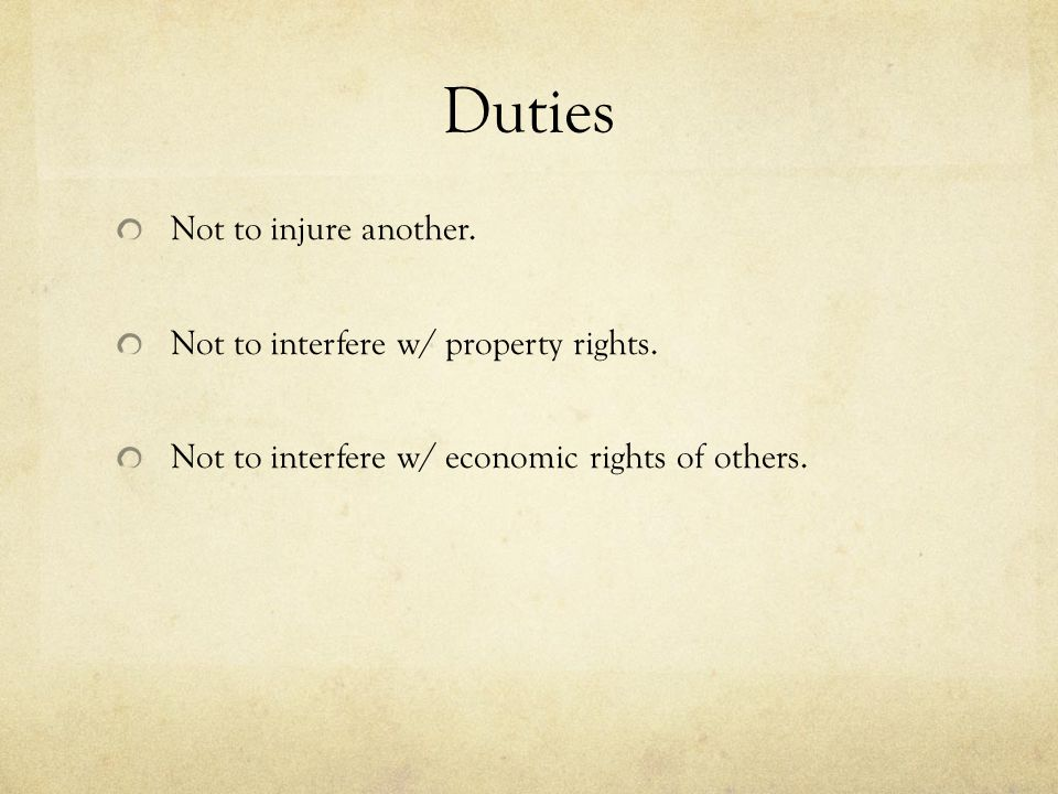 Duties Not to injure another. Not to interfere w/ property rights.