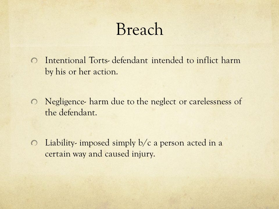 Breach Intentional Torts- defendant intended to inflict harm by his or her action.