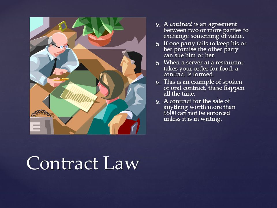 A contract is an agreement between two or more parties to exchange something of value.