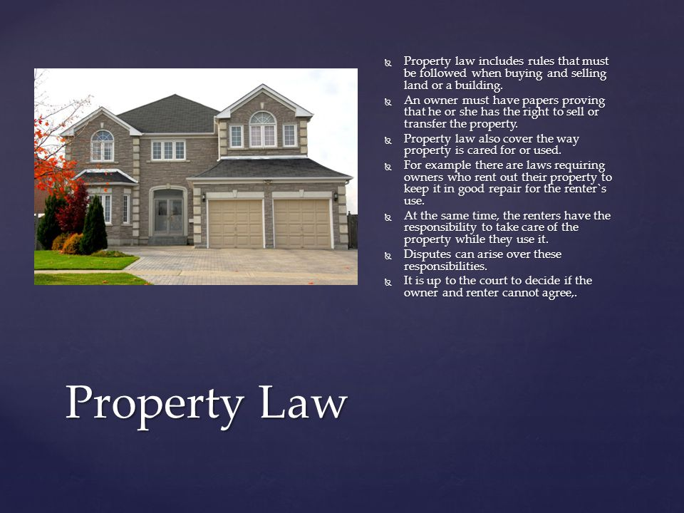 Property law includes rules that must be followed when buying and selling land or a building.