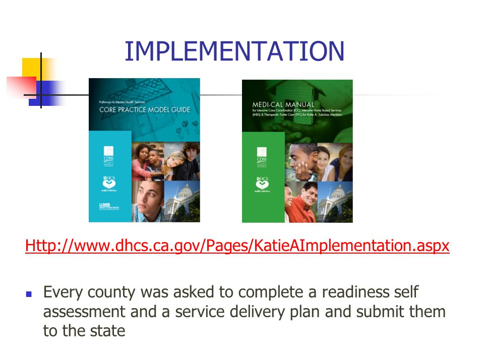 IMPLEMENTATION Http://www.dhcs.ca.gov/Pages/KatieAImplementation.aspx