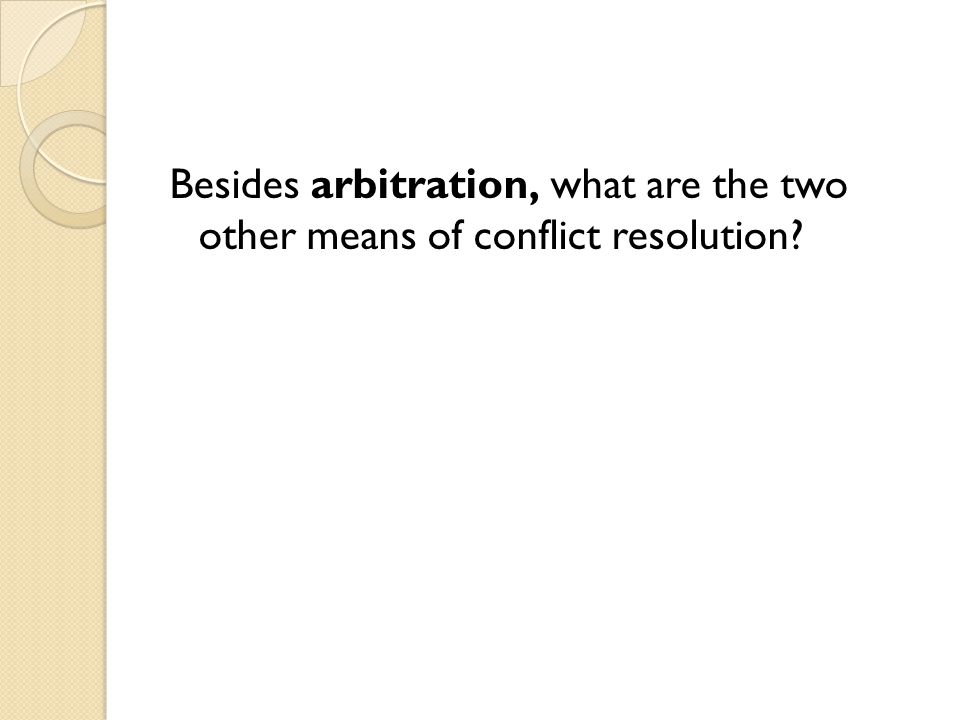 Besides arbitration, what are the two other means of conflict resolution