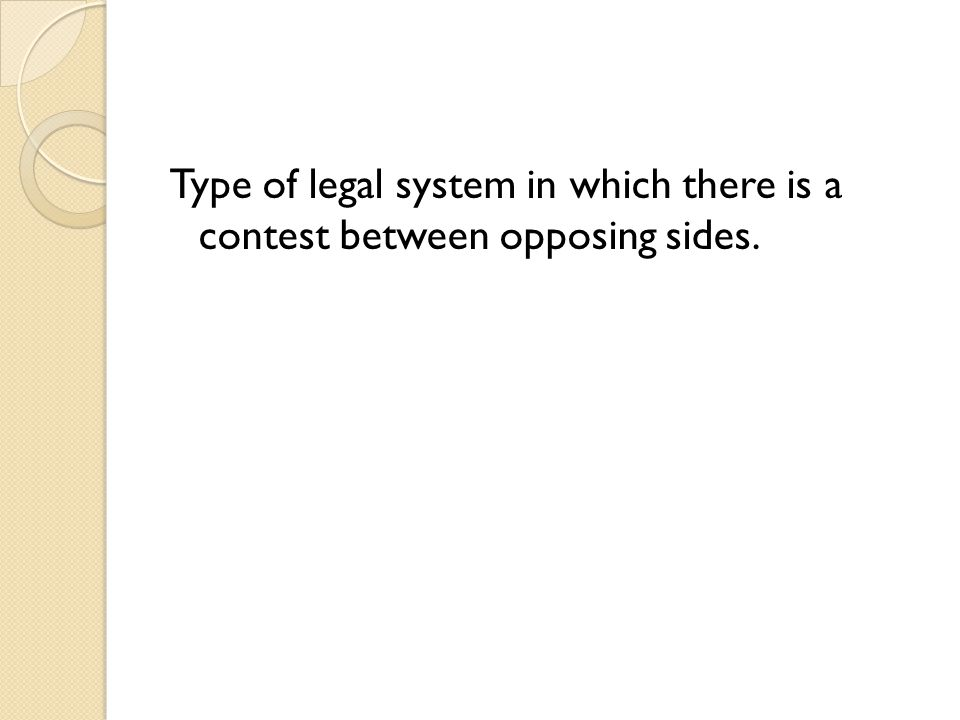 Type of legal system in which there is a contest between opposing sides.