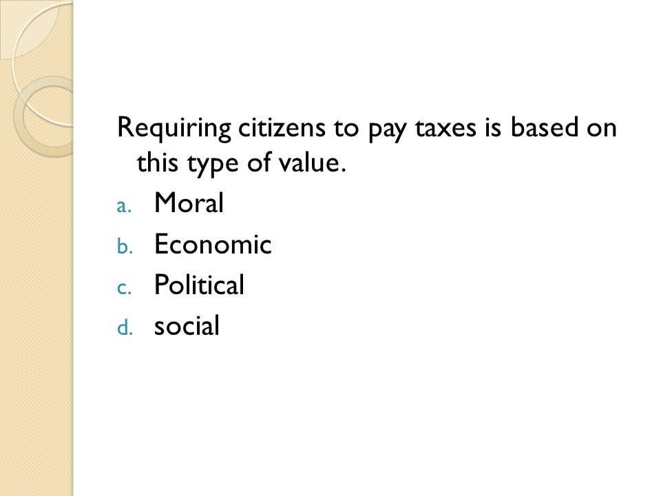 Requiring citizens to pay taxes is based on this type of value.