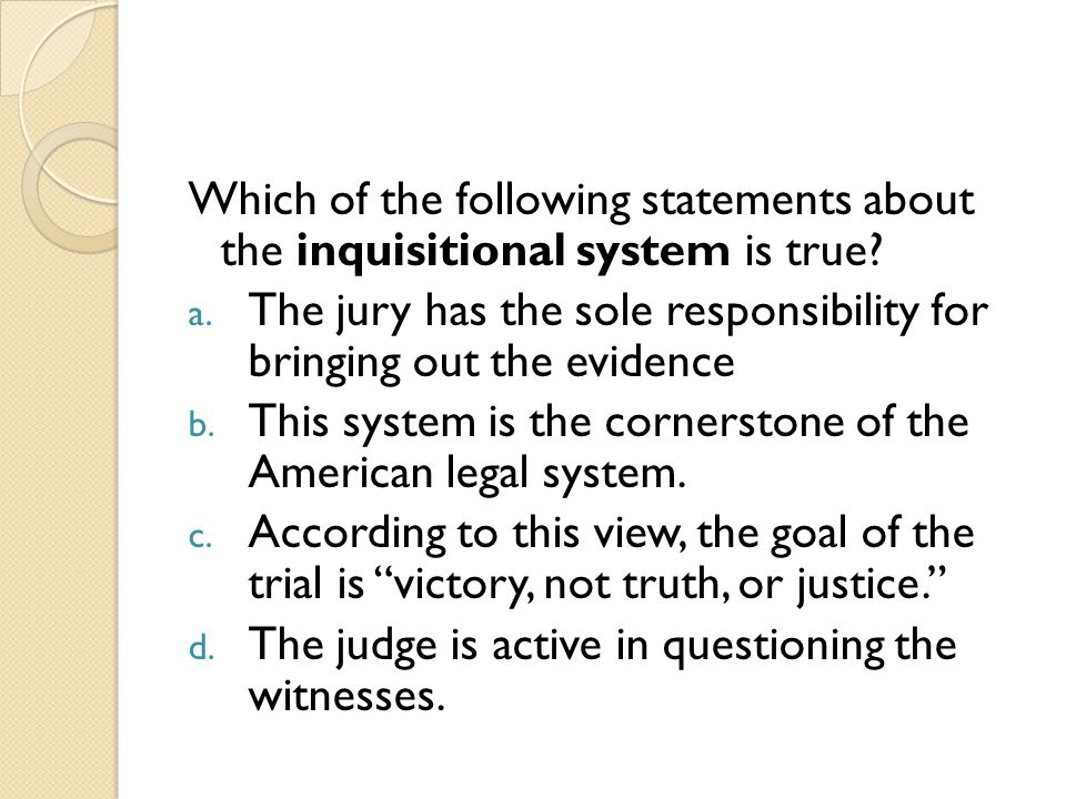 Which of the following statements about the inquisitional system is true