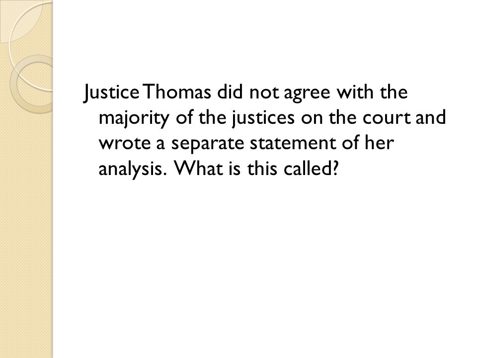 Justice Thomas did not agree with the majority of the justices on the court and wrote a separate statement of her analysis.