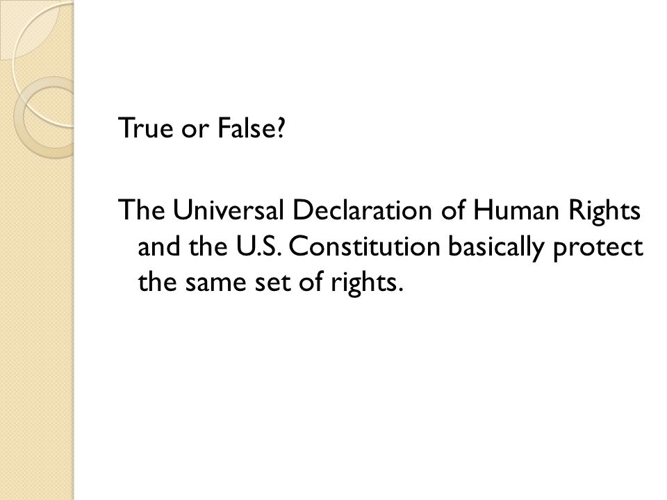 True or False. The Universal Declaration of Human Rights and the U. S
