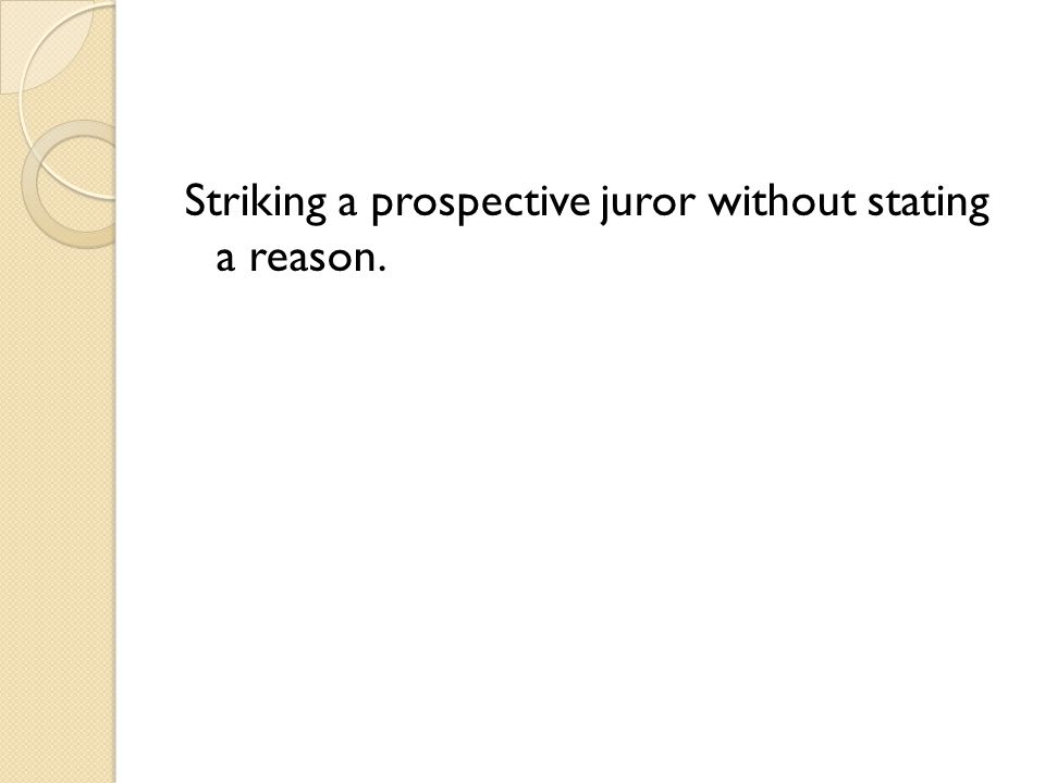 Striking a prospective juror without stating a reason.