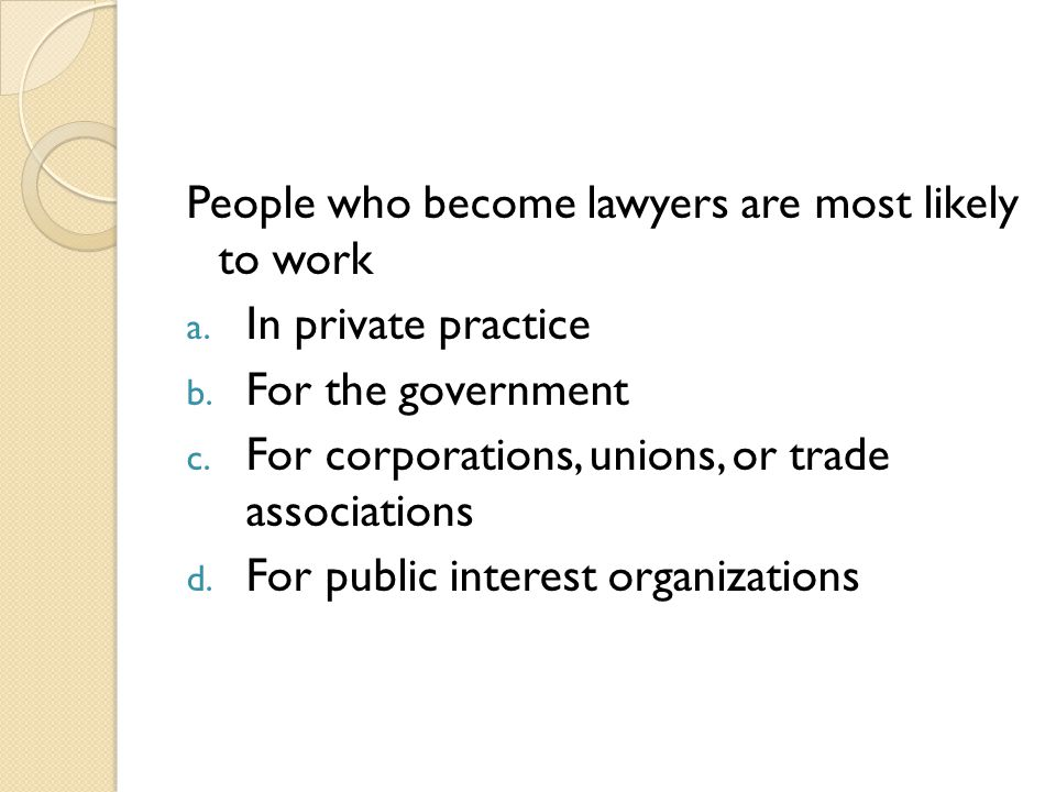 People who become lawyers are most likely to work
